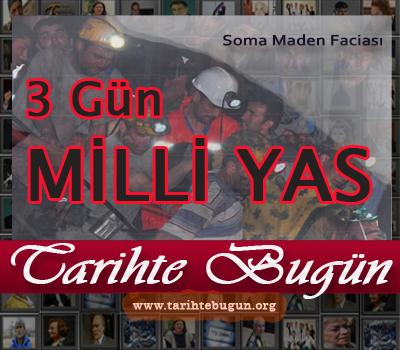Soma'da meydana gelen maden faciasının ardından Başbakanlık 3 gün milli yas ilan etti. tarihte bugün