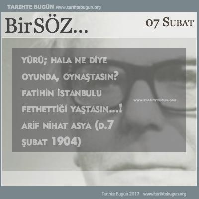 Günün Sözü Arif Nihat Asya Fatihin İstanbulu fethettiği yaştasın