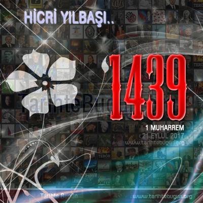 Hicri 1439 yılına girdik. Bugün 1 Muharrem 1439 tarihte bugün