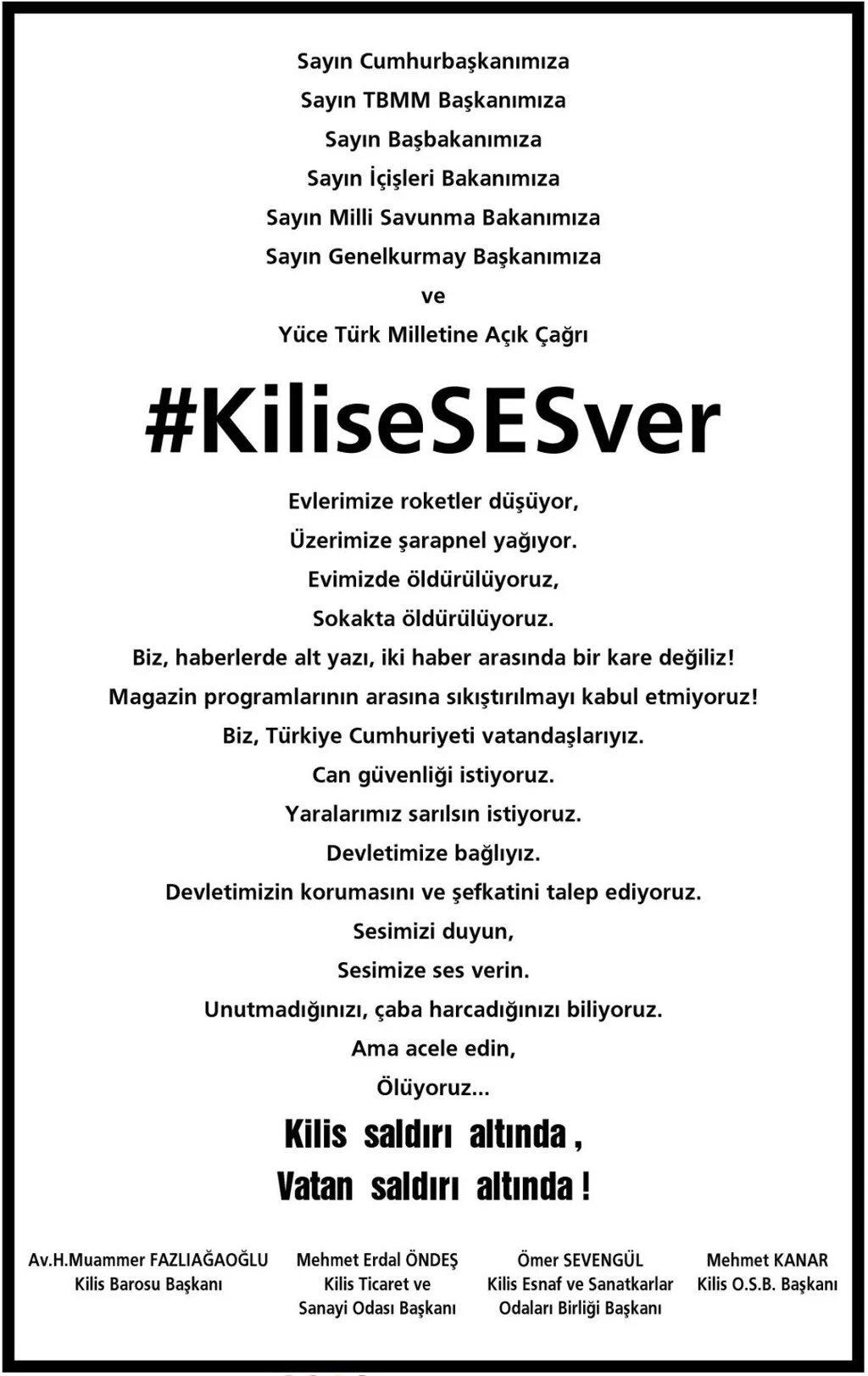 Kilis'in önde gelen sivil toplum kuruluşları bugün bir gazete ilanı ile devlete çağrı yaptılar. ''Kilis'e ses ver