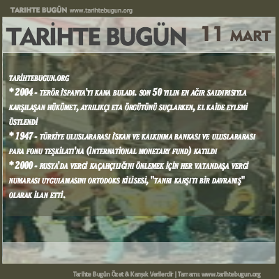Tarihte Bugün olaylar özet 11 Mart